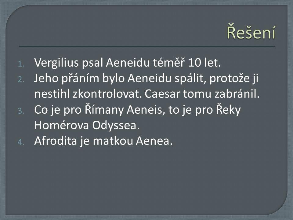 1. Vergilius psal Aeneidu téměř 10 let. 2. Jeho přáním bylo Aeneidu spálit, protože ji nestihl zkontrolovat. Caesar tomu zabránil. 3. Co je pro Římany