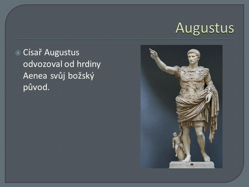  Císař Augustus odvozoval od hrdiny Aenea svůj božský původ.