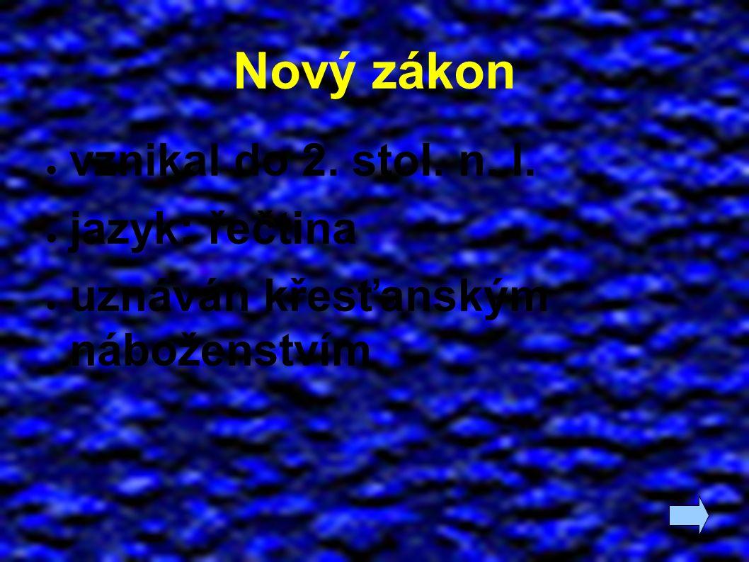 Nový zákon ● vznikal do 2. stol. n. l. ● jazyk: řečtina ● uznáván křesťanským náboženstvím