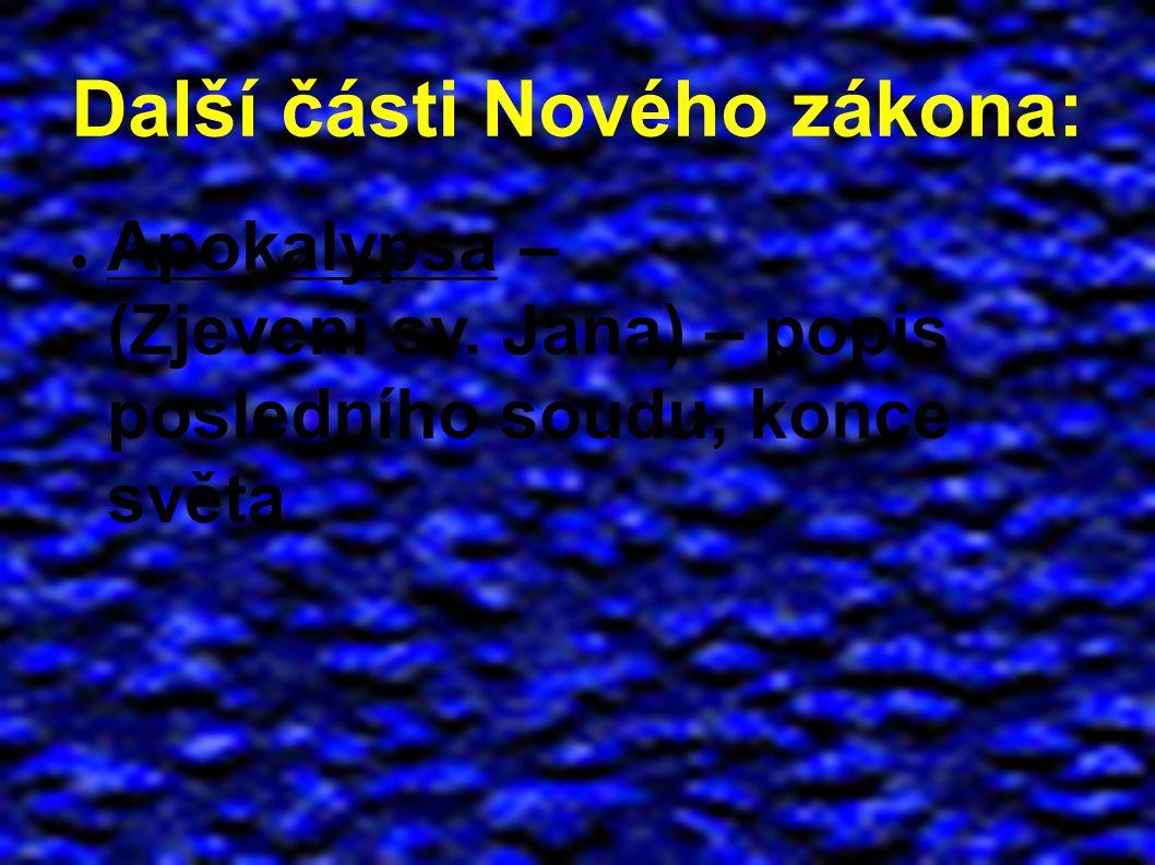 Další části Nového zákona: ● Apokalypsa – (Zjevení sv. Jana) – popis posledního soudu, konce světa