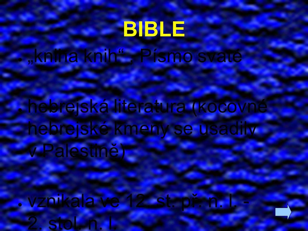 """● """"kniha knih"""", Písmo svaté ● hebrejská literatura (kočovné hebrejské kmeny se usadily v Palestině) ● vznikala ve 12. st. př. n. l. - 2. stol. n. l."""