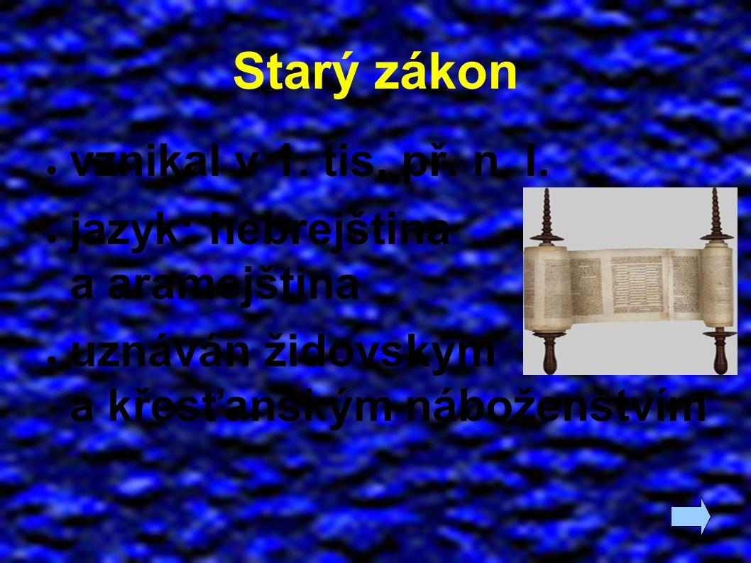Starý zákon ● vznikal v 1. tis. př. n. l. ● jazyk: hebrejština a aramejština ● uznáván židovským a křesťanským náboženstvím