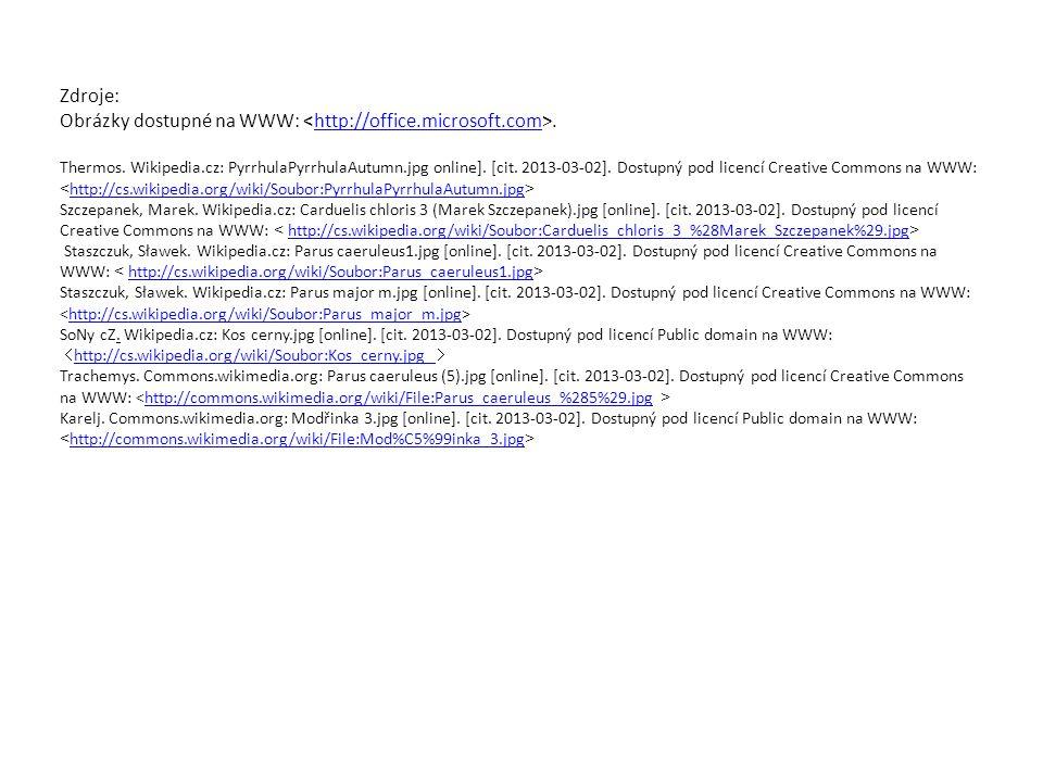 Zdroje: Obrázky dostupné na WWW:.http://office.microsoft.com Thermos. Wikipedia.cz: PyrrhulaPyrrhulaAutumn.jpg online]. [cit. 2013-03-02]. Dostupný po