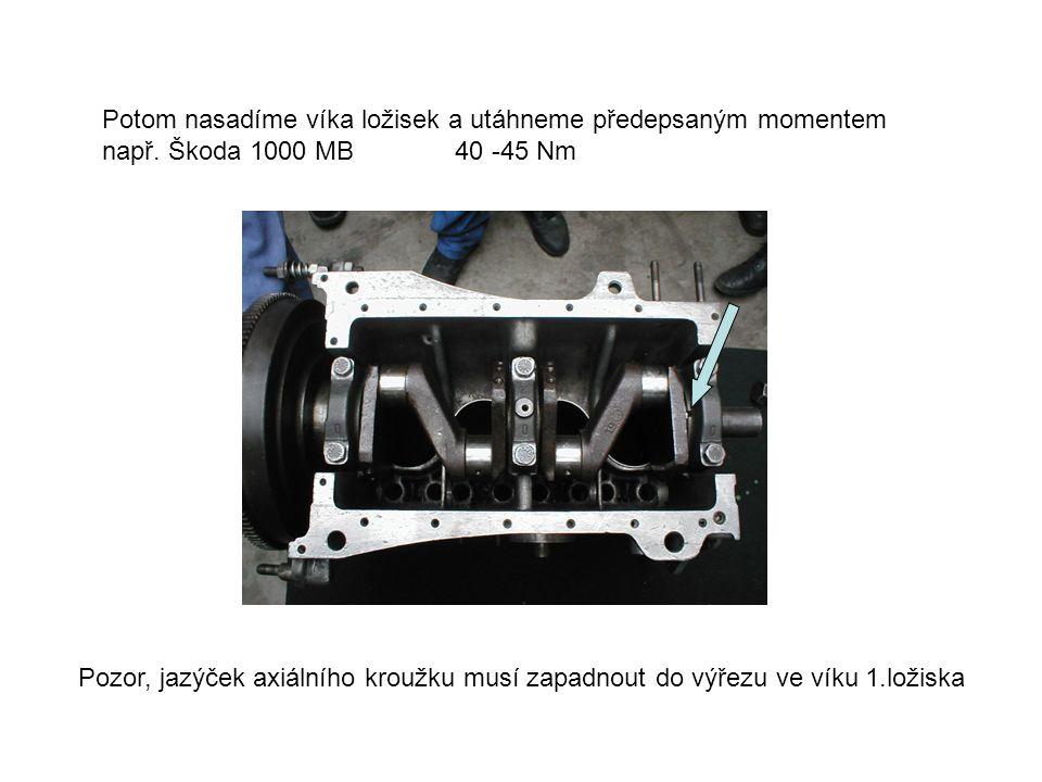 Potom nasadíme víka ložisek a utáhneme předepsaným momentem např. Škoda 1000 MB 40 -45 Nm Pozor, jazýček axiálního kroužku musí zapadnout do výřezu ve