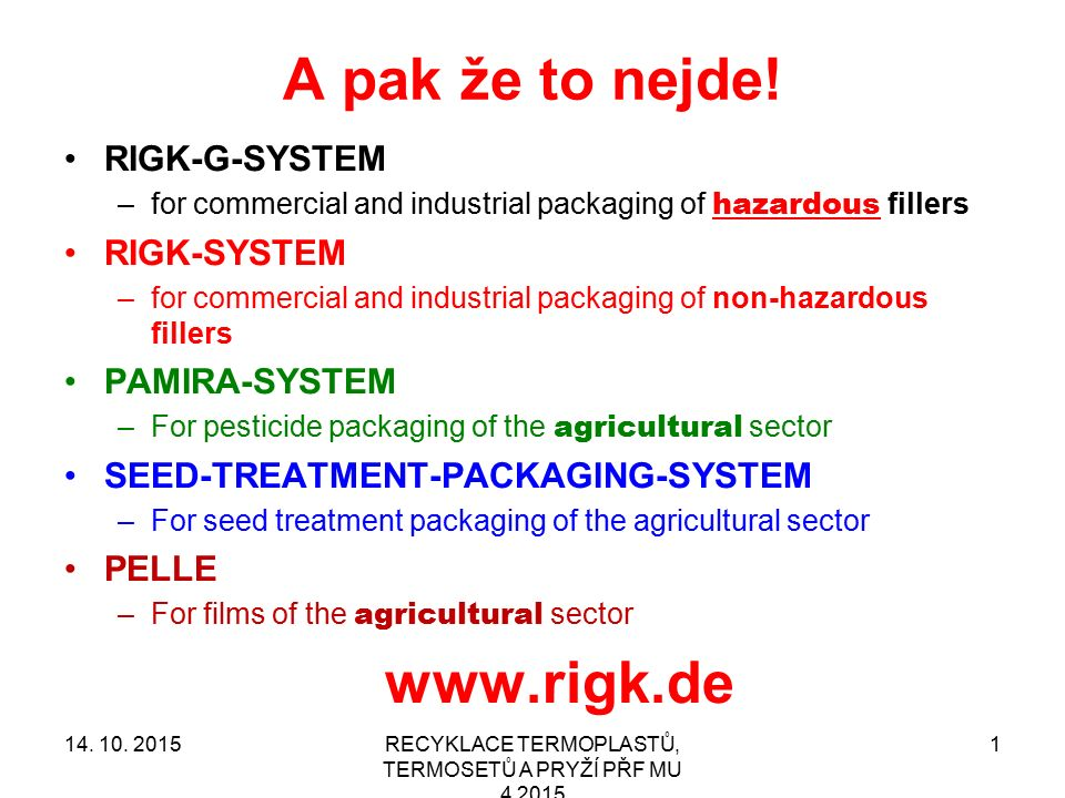 A pak že to nejde! RIGK-G-SYSTEM –for commercial and industrial packaging of hazardous fillers RIGK-SYSTEM –for commercial and industrial packaging of