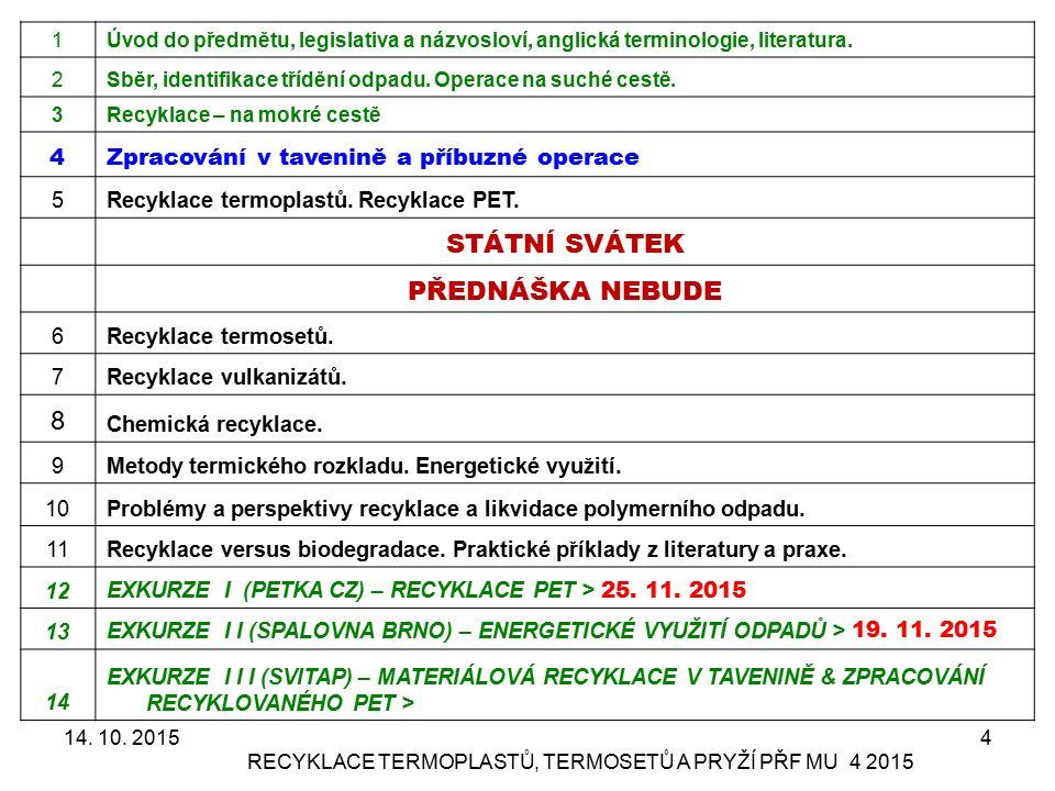 Příklady použití recyklátů firma JELÍNEK TRADING vstřikování ve Vrbně pod Pradědem 14.