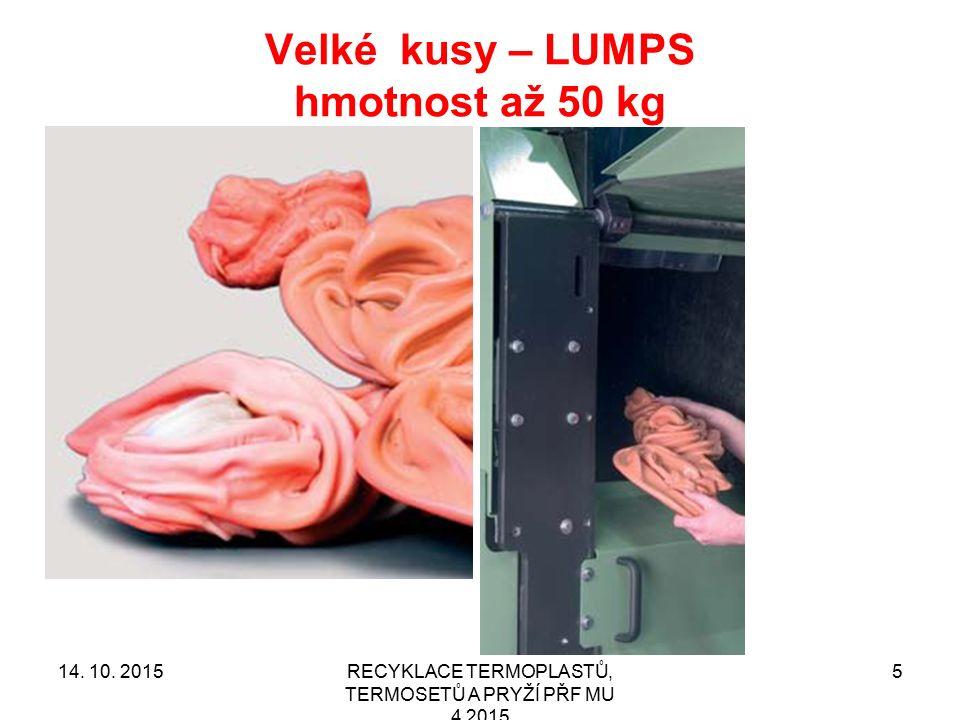 Velké kusy – LUMPS hmotnost až 50 kg RECYKLACE TERMOPLASTŮ, TERMOSETŮ A PRYŽÍ PŘF MU 4 2015 514. 10. 2015