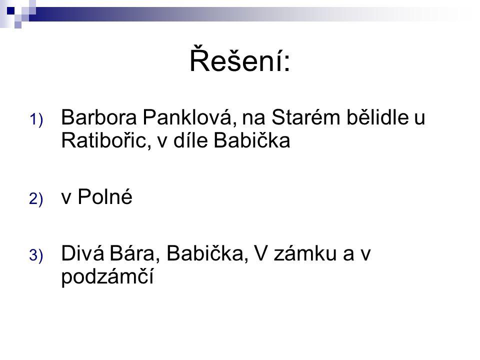 Řešení: 1) Barbora Panklová, na Starém bělidle u Ratibořic, v díle Babička 2) v Polné 3) Divá Bára, Babička, V zámku a v podzámčí