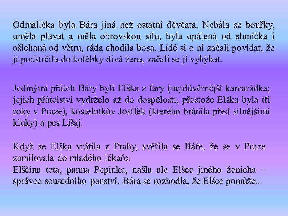 Když se Elška vrátila z Prahy, svěřila se Báře, že se v Praze zamilovala do mladého lékaře. Elščina teta, panna Pepinka, našla ale Elšce jiného ženich