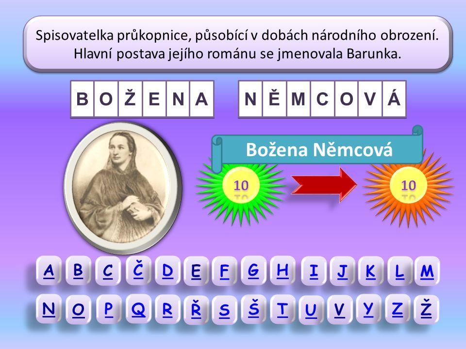 A A B B Č Č C C E E D D G G F F H H J J I I K K M M N N P P O O Ř Ř R R Š Š S S T T U U Y Y V V Z Z Ž Ž Božena Němcová byl spisovatelčin pseudonym.