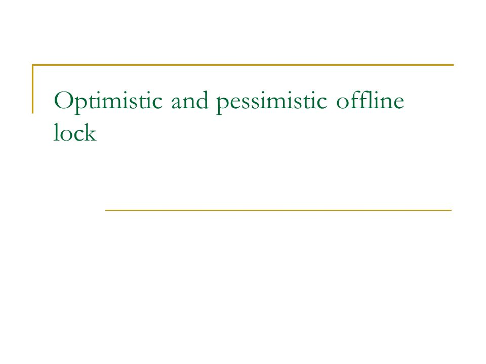 Optimistic and pessimistic offline lock
