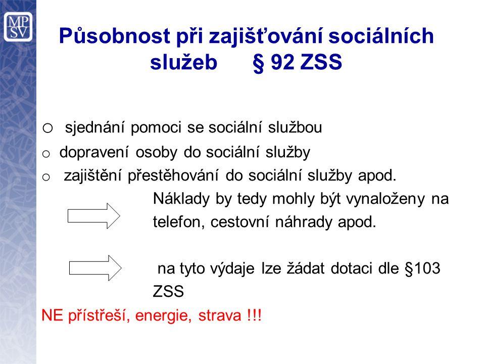 Působnost při zajišťování sociálních služeb § 92 ZSS o sjednání pomoci se sociální službou o dopravení osoby do sociální služby o zajištění přestěhování do sociální služby apod.