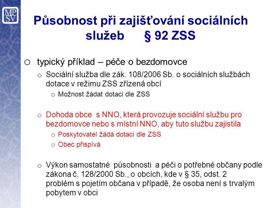 Působnost při zajišťování sociálních služeb § 92 ZSS o typický příklad – péče o bezdomovce o Sociální služba dle zák.