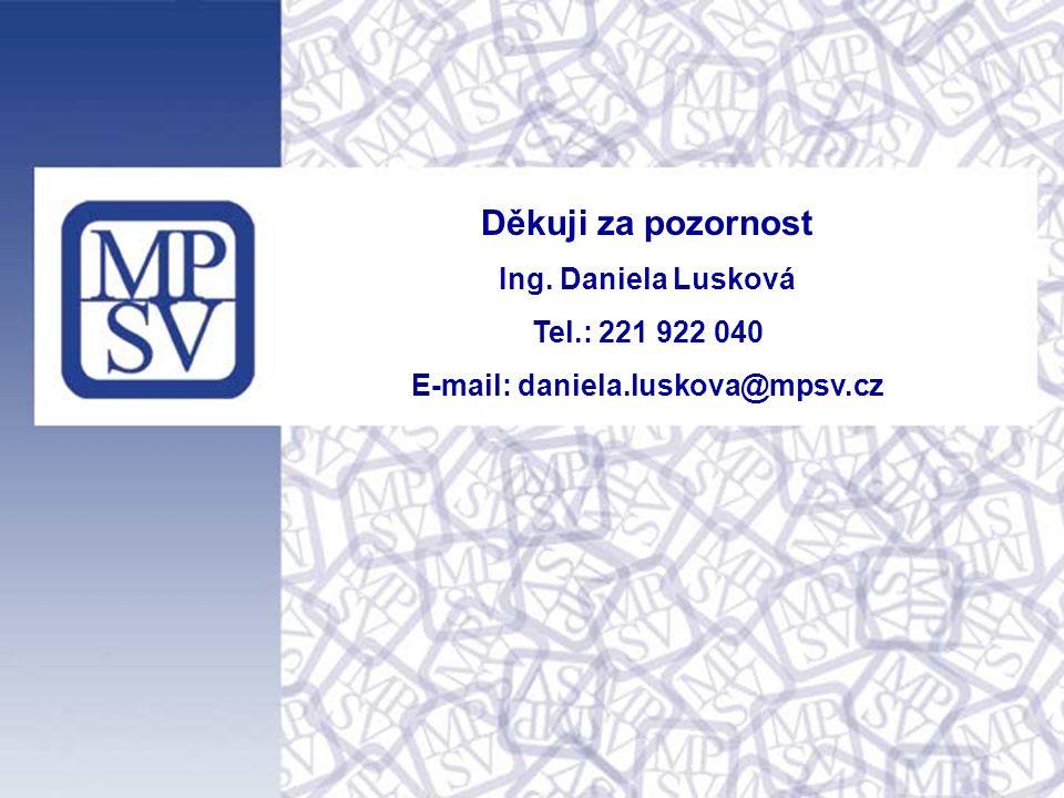 Děkuji za pozornost Ing. Daniela Lusková Tel.: 221 922 040 E-mail: daniela.luskova@mpsv.cz