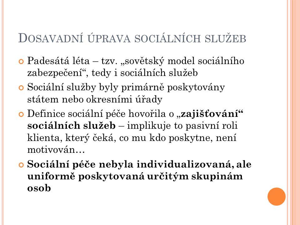 """D OSAVADNÍ ÚPRAVA SOCIÁLNÍCH SLUŽEB Padesátá léta – tzv. """"sovětský model sociálního zabezpečení"""", tedy i sociálních služeb Sociální služby byly primár"""