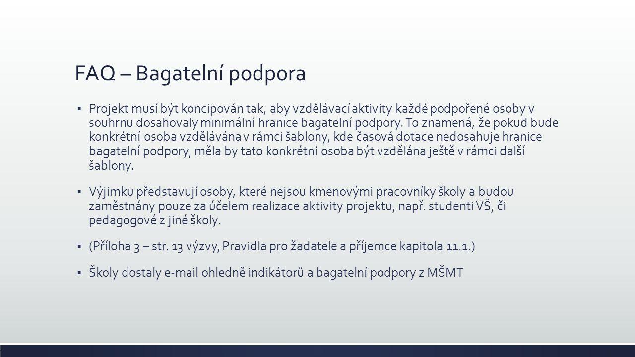 FAQ – Bagatelní podpora  Projekt musí být koncipován tak, aby vzdělávací aktivity každé podpořené osoby v souhrnu dosahovaly minimální hranice bagatelní podpory.