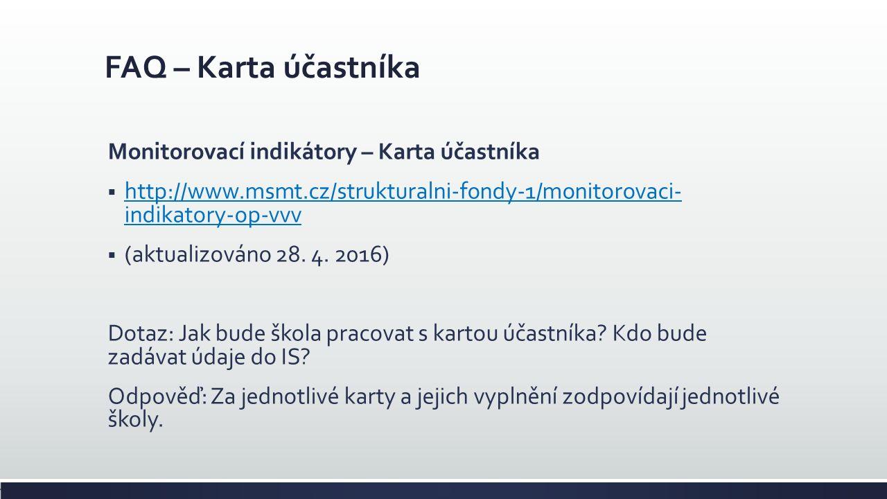 FAQ – Karta účastníka Monitorovací indikátory – Karta účastníka  http://www.msmt.cz/strukturalni-fondy-1/monitorovaci- indikatory-op-vvv http://www.msmt.cz/strukturalni-fondy-1/monitorovaci- indikatory-op-vvv  (aktualizováno 28.