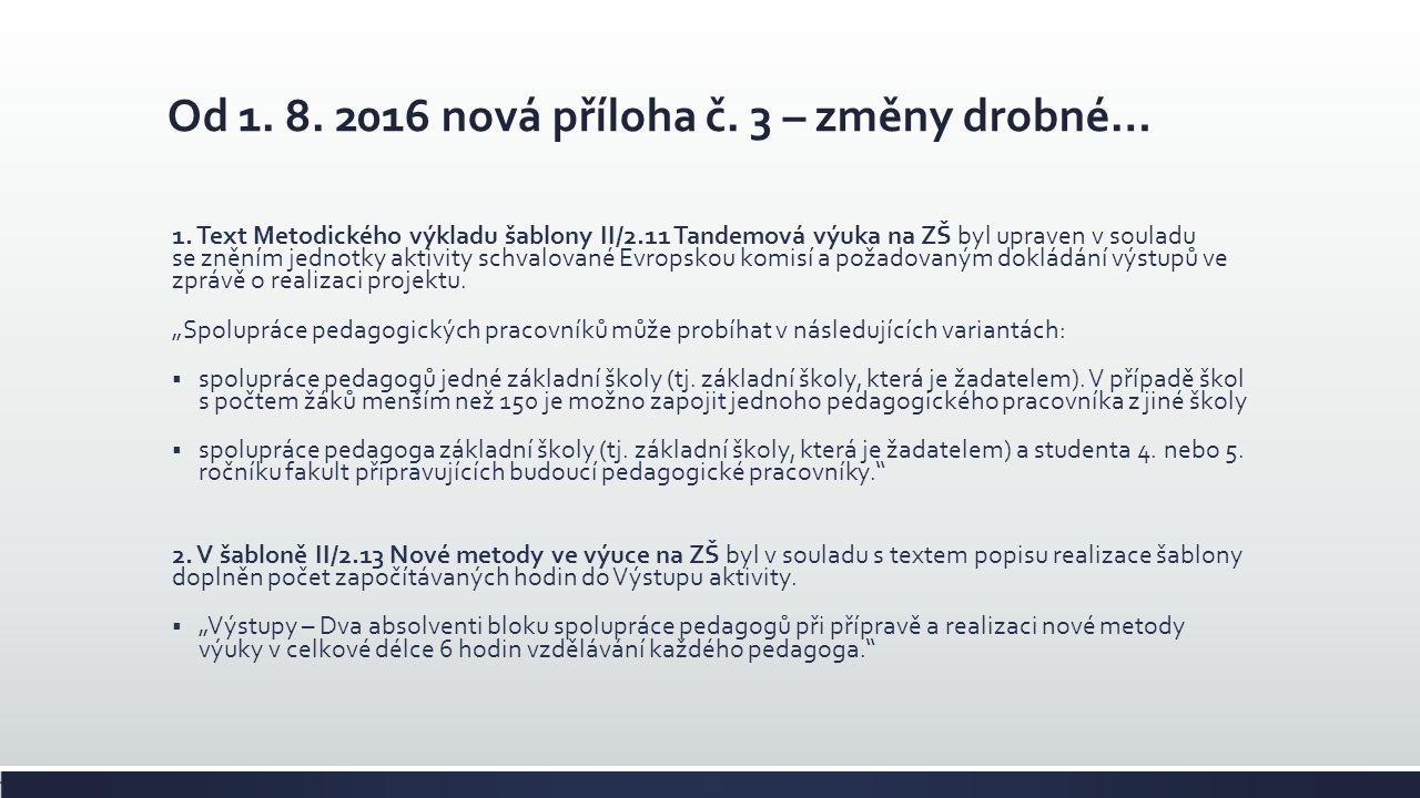 Od 1. 8. 2016 nová příloha č. 3 – změny drobné… 1. Text Metodického výkladu šablony II/2.11 Tandemová výuka na ZŠ byl upraven v souladu se zněním jedn