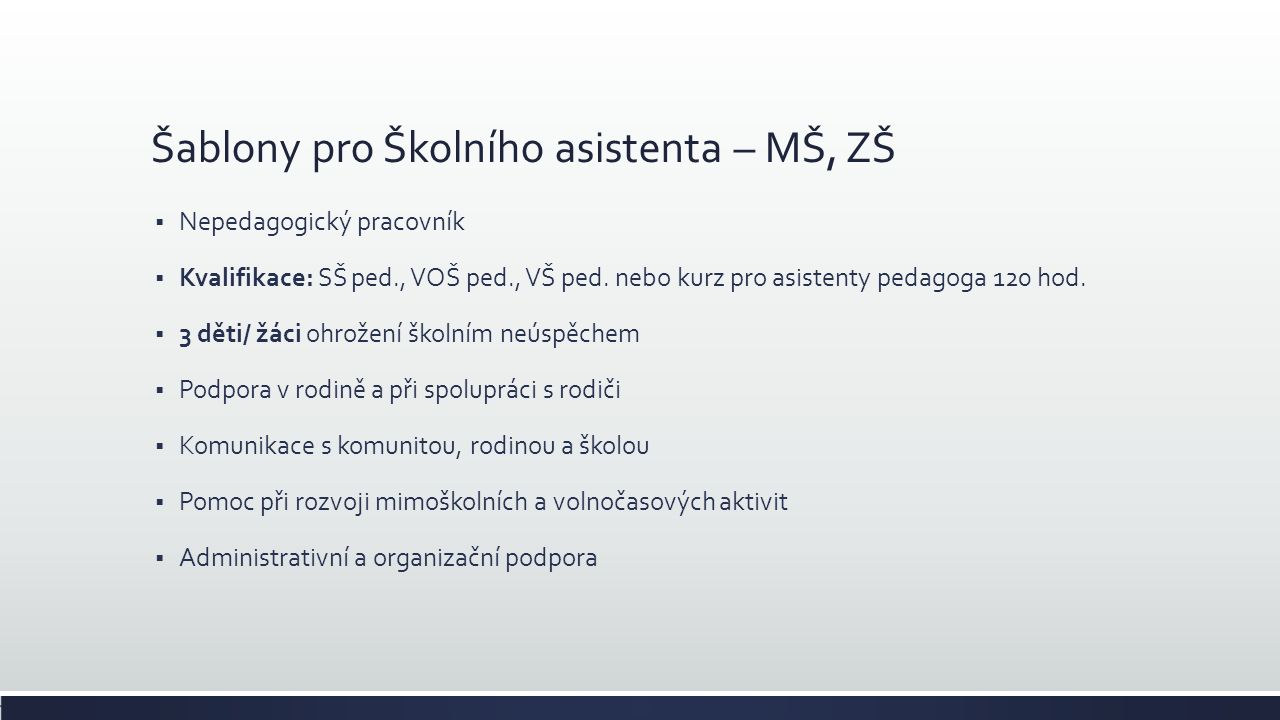 Šablony pro Školního asistenta – MŠ, ZŠ  Nepedagogický pracovník  Kvalifikace: SŠ ped., VOŠ ped., VŠ ped. nebo kurz pro asistenty pedagoga 120 hod.