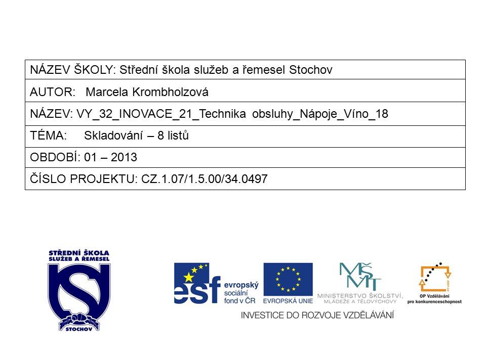 NÁZEV ŠKOLY: Střední škola služeb a řemesel Stochov AUTOR: Marcela Krombholzová NÁZEV: VY_32_INOVACE_21_Technika obsluhy_Nápoje_Víno_18 TÉMA: Skladování – 8 listů OBDOBÍ: 01 – 2013 ČÍSLO PROJEKTU: CZ.1.07/1.5.00/34.0497