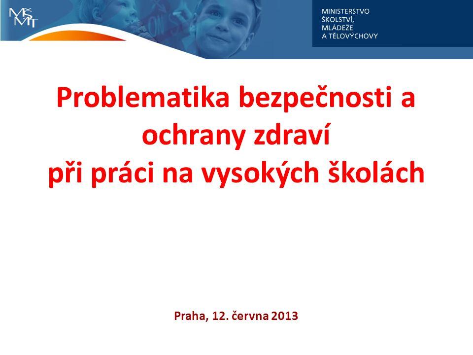 Problematika bezpečnosti a ochrany zdraví při práci na vysokých školách Praha, 12. června 2013