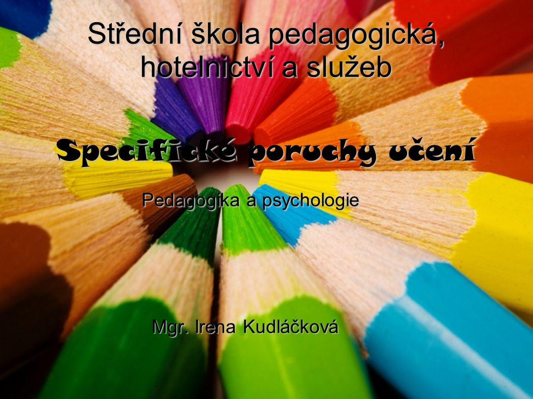 Střední škola pedagogická, hotelnictví a služeb Specifické poruchy učení Specifické poruchy učení Pedagogika a psychologie Pedagogika a psychologie Mgr.