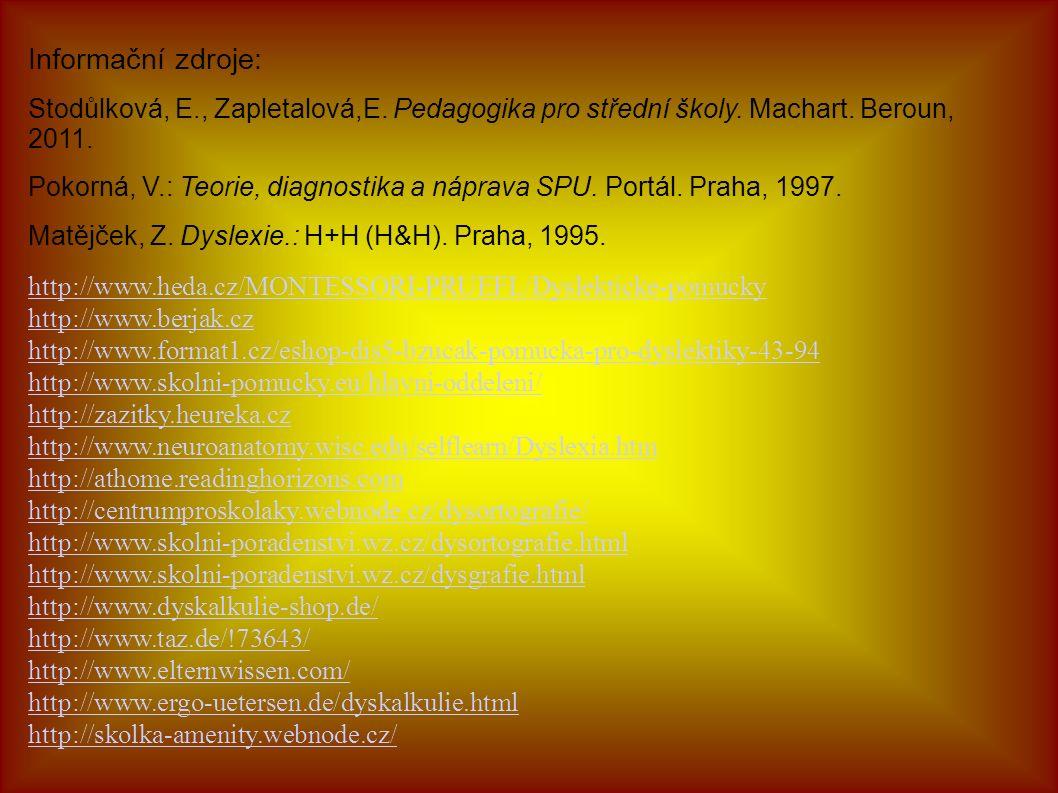 Informační zdroje: Stodůlková, E., Zapletalová,E. Pedagogika pro střední školy. Machart. Beroun, 2011. Pokorná, V.: Teorie, diagnostika a náprava SPU.