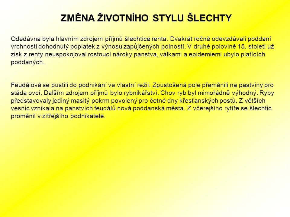 ZMĚNA ŽIVOTNÍHO STYLU ŠLECHTY Odedávna byla hlavním zdrojem příjmů šlechtice renta.
