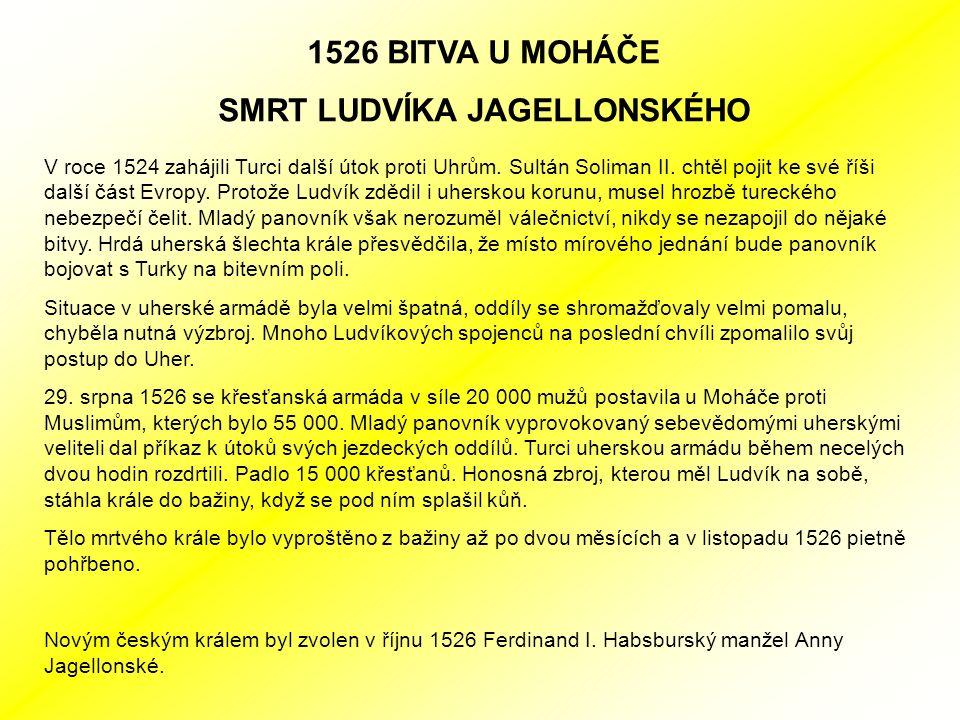 1526 BITVA U MOHÁČE SMRT LUDVÍKA JAGELLONSKÉHO V roce 1524 zahájili Turci další útok proti Uhrům.