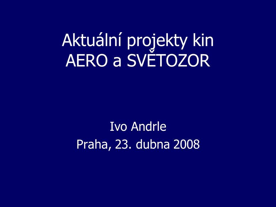 Aktuální projekty kin AERO a SVĚTOZOR Ivo Andrle Praha, 23. dubna 2008