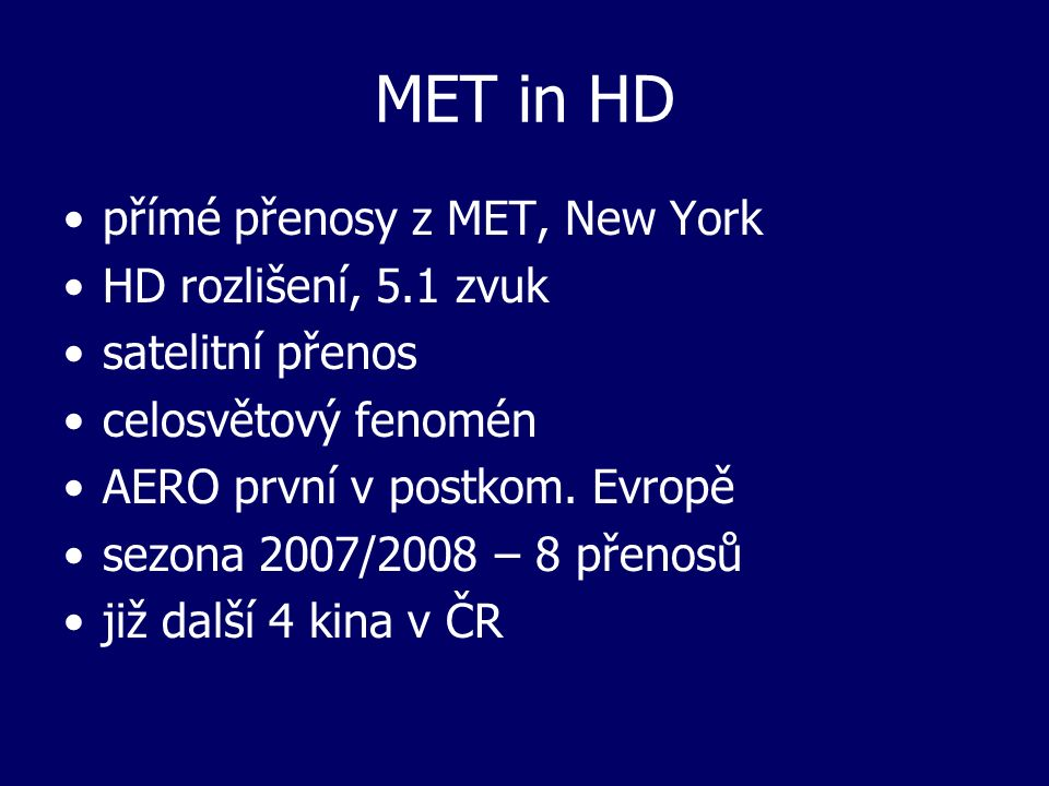 MET in HD přímé přenosy z MET, New York HD rozlišení, 5.1 zvuk satelitní přenos celosvětový fenomén AERO první v postkom.