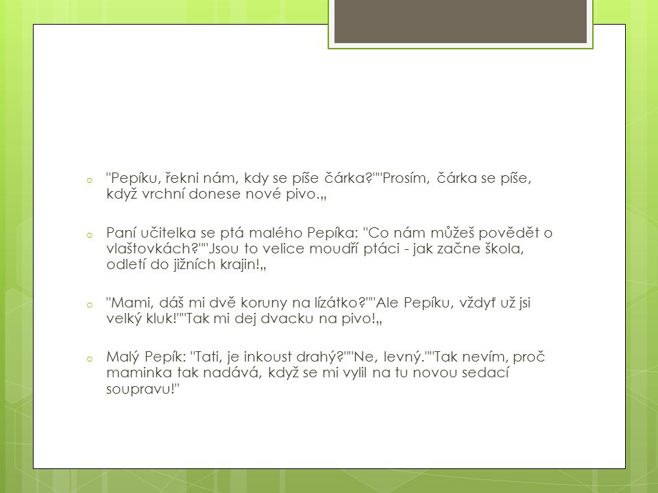 ZDROJ: http://vtipy.yin.cz/o-pepikovi/3/http://vtipy.yin.cz/o-pepikovi/3/ http://vysmatej.cz/pepicek/1-10/KONEC
