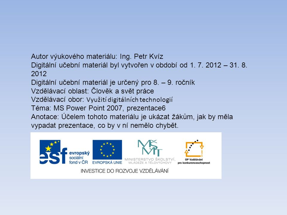Autor výukového materiálu: Ing. Petr Kvíz Digitální učební materiál byl vytvořen v období od 1.