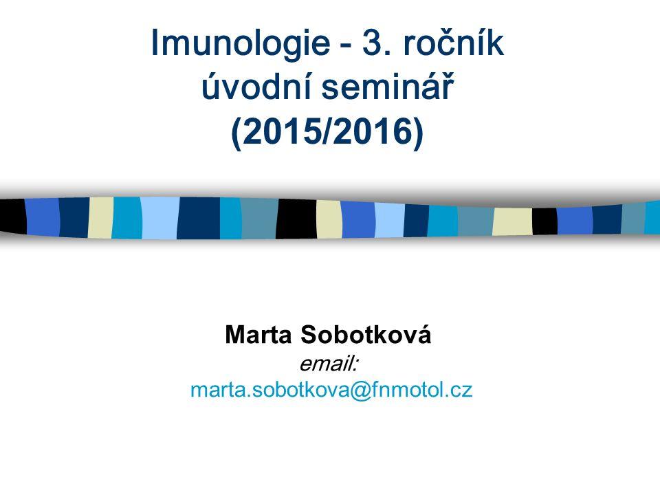 Imunologie - 3. ročník úvodní seminář (2015/2016) Marta Sobotková email: marta.sobotkova@fnmotol.cz