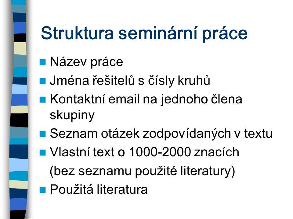 Struktura seminární práce Název práce Jména řešitelů s čísly kruhů Kontaktní email na jednoho člena skupiny Seznam otázek zodpovídaných v textu Vlastn
