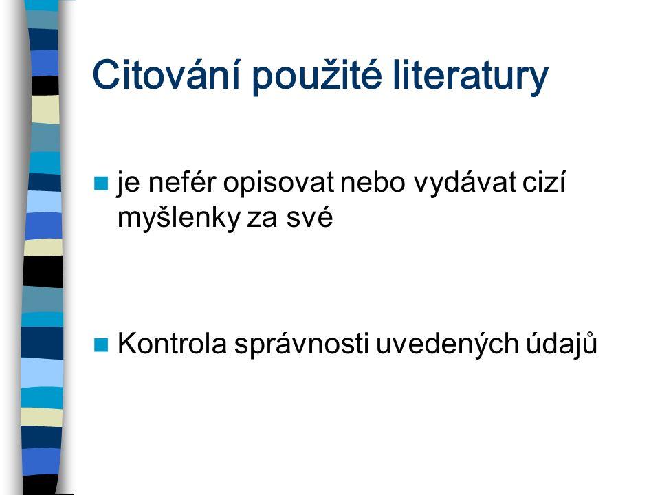 Citování použité literatury je nefér opisovat nebo vydávat cizí myšlenky za své Kontrola správnosti uvedených údajů