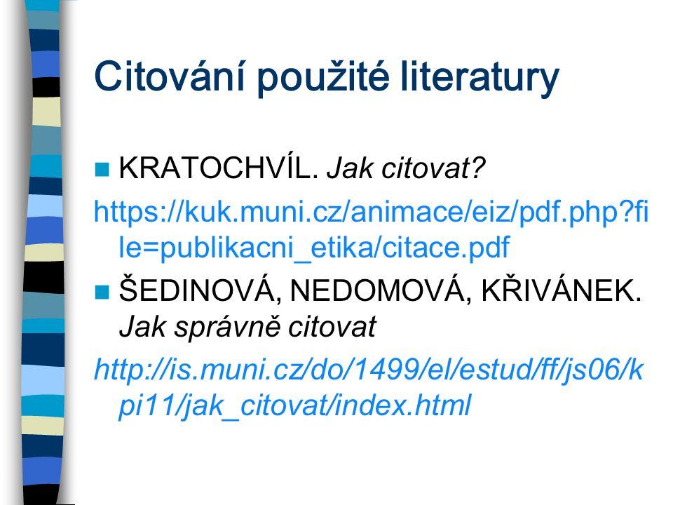 Citování použité literatury KRATOCHVÍL. Jak citovat? https://kuk.muni.cz/animace/eiz/pdf.php?fi le=publikacni_etika/citace.pdf ŠEDINOVÁ, NEDOMOVÁ, KŘI