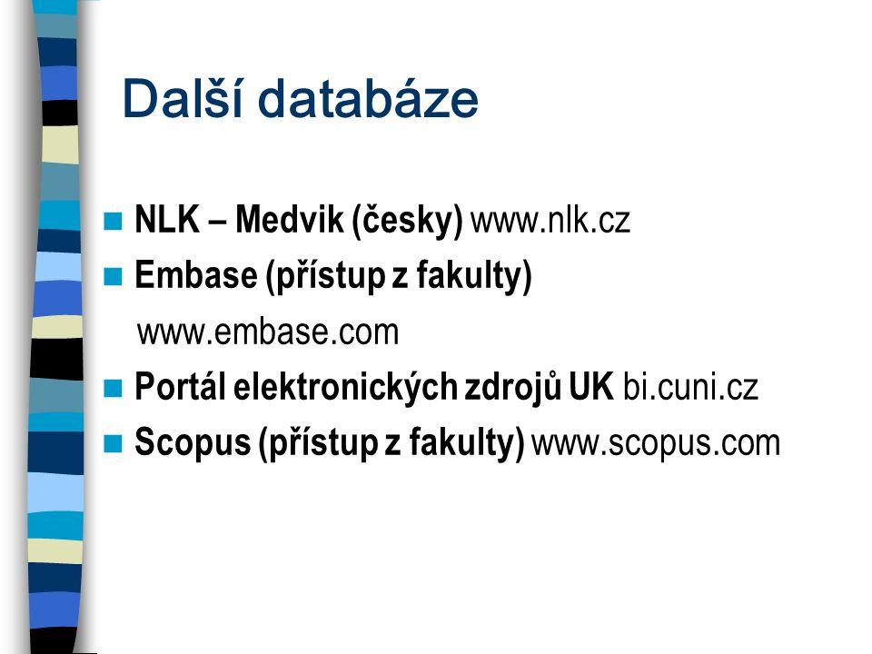 Další databáze NLK – Medvik (česky) www.nlk.cz Embase (přístup z fakulty) www.embase.com Portál elektronických zdrojů UK bi.cuni.cz Scopus (přístup z