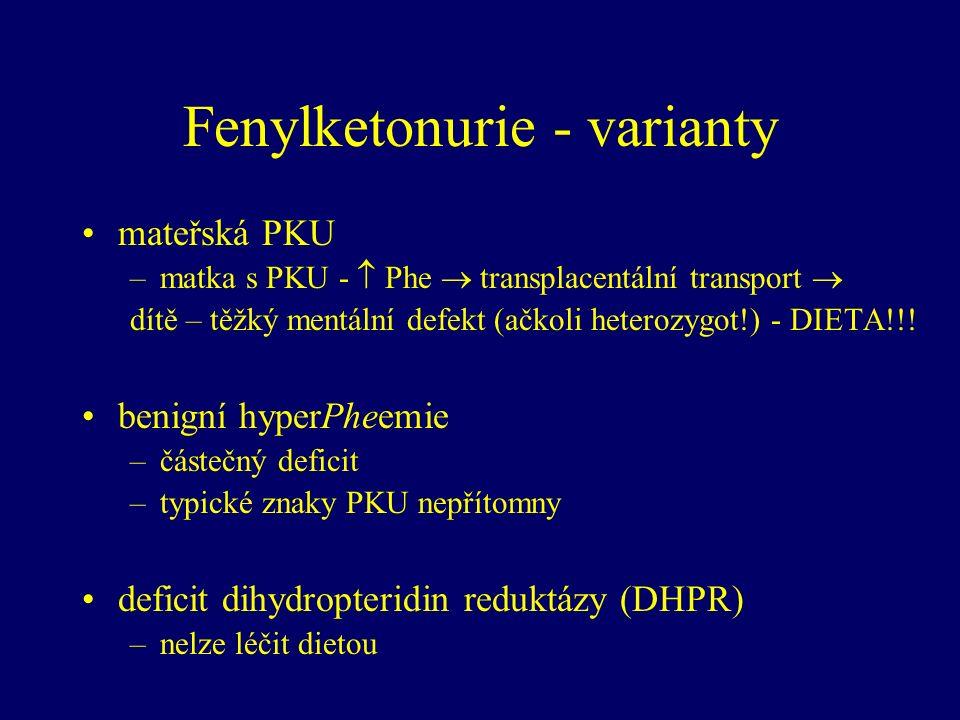Fenylketonurie - varianty mateřská PKU –matka s PKU -  Phe  transplacentální transport  dítě – těžký mentální defekt (ačkoli heterozygot!) - DIETA!!.