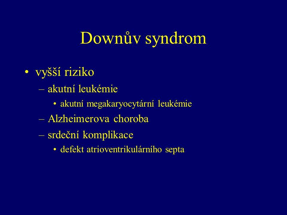 Downův syndrom vyšší riziko –akutní leukémie akutní megakaryocytární leukémie –Alzheimerova choroba –srdeční komplikace defekt atrioventrikulárního septa