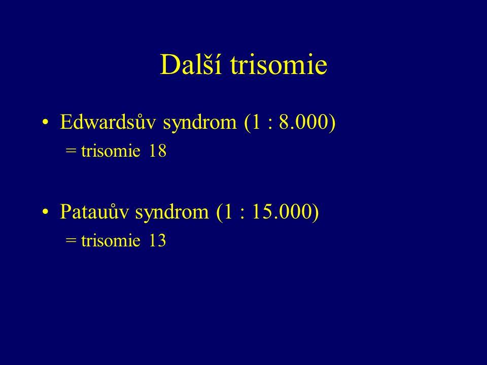 Další trisomie Edwardsův syndrom (1 : 8.000) = trisomie 18 Patauův syndrom (1 : 15.000) = trisomie 13