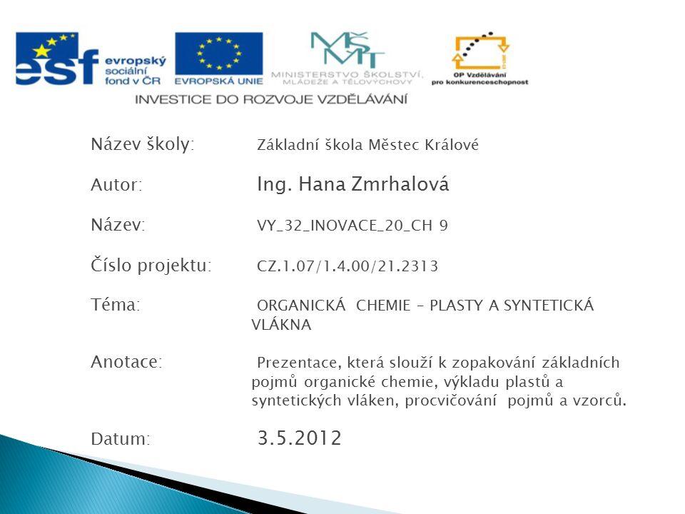 Název školy: Základní škola Městec Králové Autor: Ing. Hana Zmrhalová Název: VY_32_INOVACE_20_CH 9 Číslo projektu: CZ.1.07/1.4.00/21.2313 Téma: ORGANI