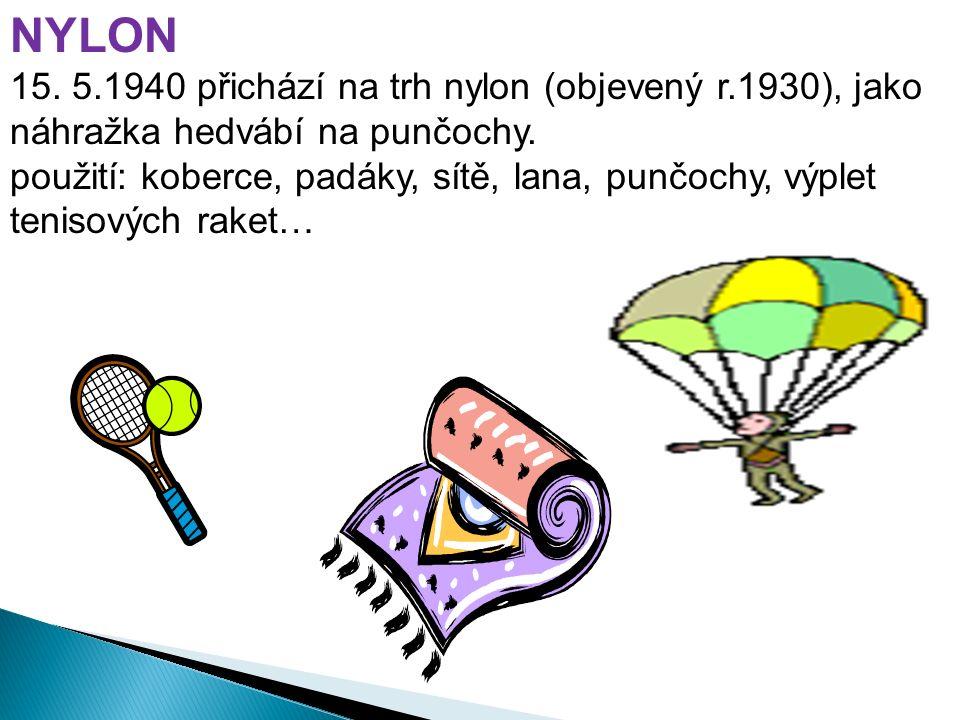 NYLON 15. 5.1940 přichází na trh nylon (objevený r.1930), jako náhražka hedvábí na punčochy.