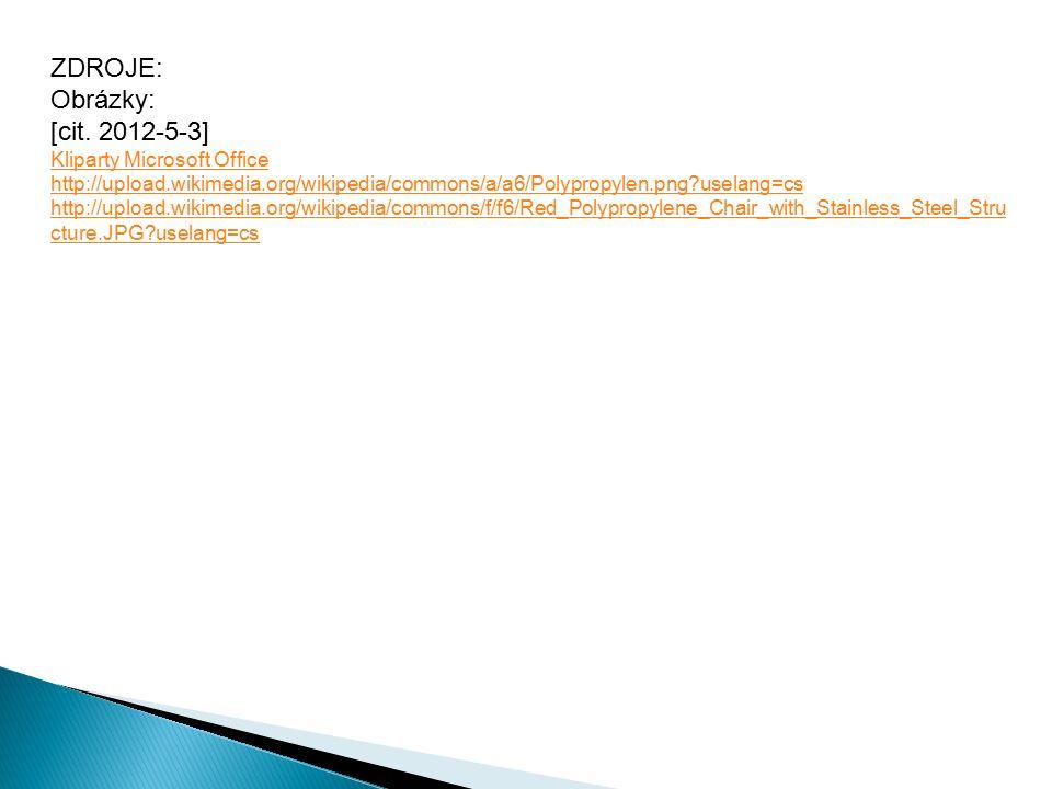 ZDROJE: Obrázky: [cit. 2012-5-3] Kliparty Microsoft Office http://upload.wikimedia.org/wikipedia/commons/a/a6/Polypropylen.png?uselang=cs http://uploa