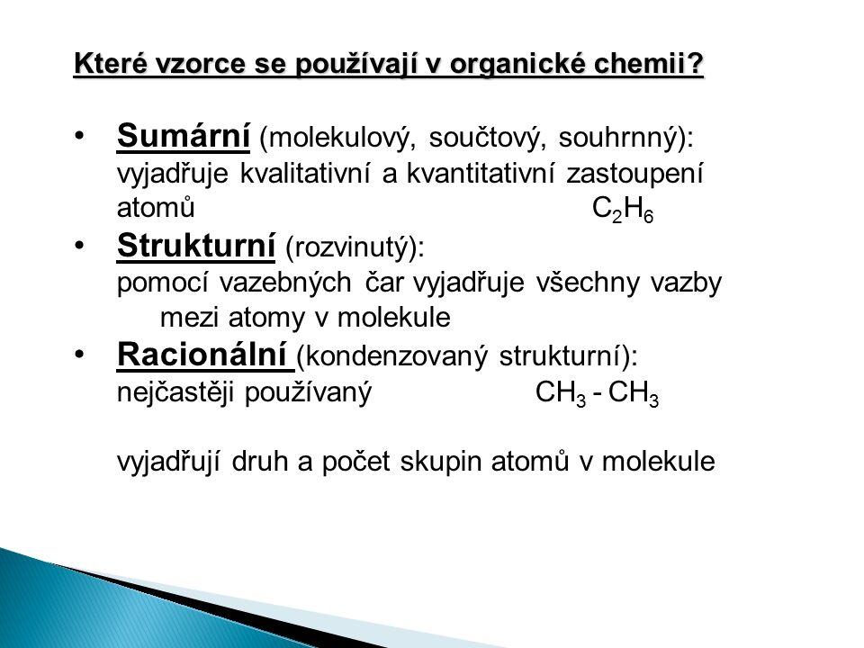 Které vzorce se používají v organické chemii? Sumární (molekulový, součtový, souhrnný): vyjadřuje kvalitativní a kvantitativní zastoupení atomůC 2 H 6