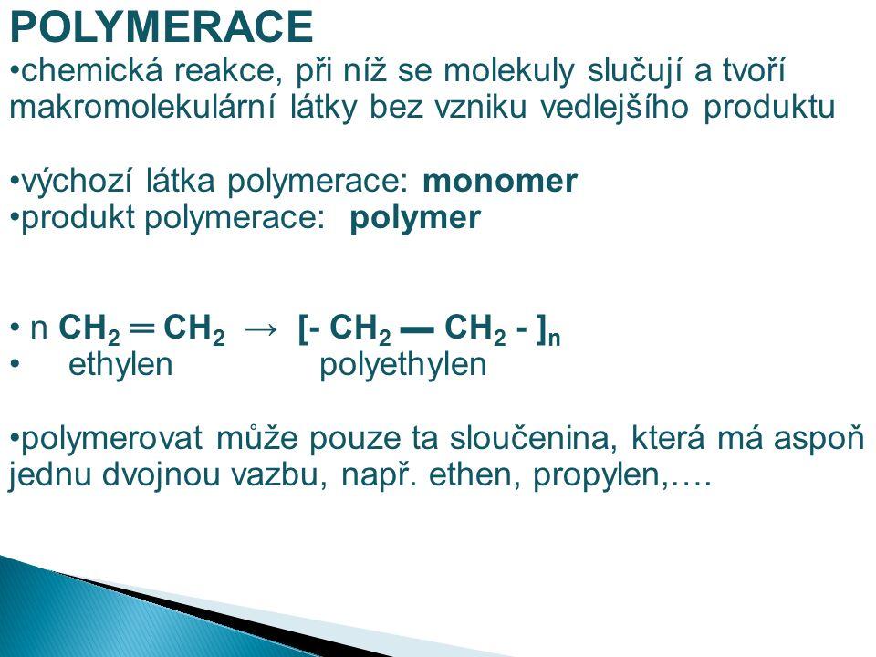 POLYMERACE chemická reakce, při níž se molekuly slučují a tvoří makromolekulární látky bez vzniku vedlejšího produktu výchozí látka polymerace: monome