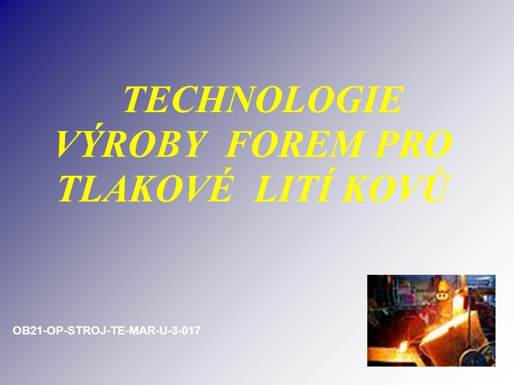 TECHNOLOGIE VÝROBY FOREM PRO TLAKOVÉ LITÍ KOVŮ OB21-OP-STROJ-TE-MAR-U-3-017