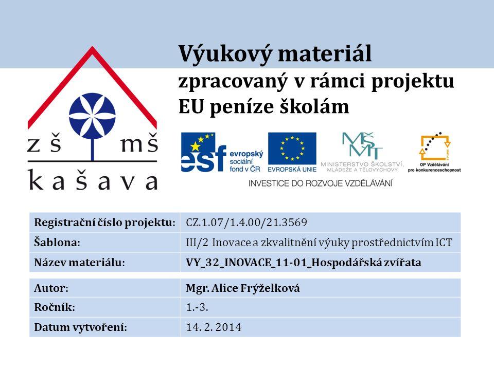 Výukový materiál zpracovaný v rámci projektu EU peníze školám Registrační číslo projektu:CZ.1.07/1.4.00/21.3569 Šablona:III/2 Inovace a zkvalitnění výuky prostřednictvím ICT Název materiálu:VY_32_INOVACE_11-01_Hospodářská zvířata Autor:Mgr.