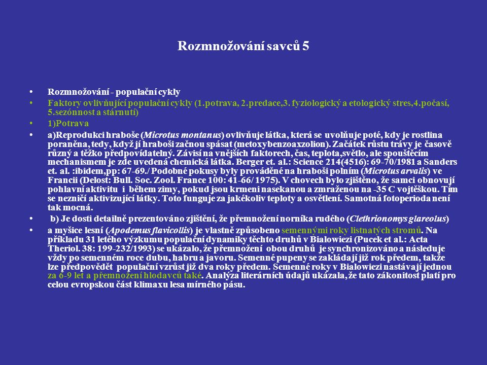 Rozmnožování savců 5 Rozmnožování - populační cykly Faktory ovlivňující populační cykly (1.potrava, 2.predace,3.