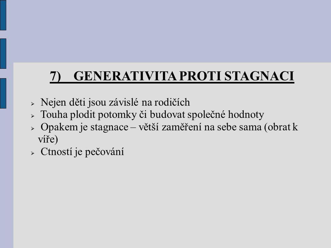 7) GENERATIVITA PROTI STAGNACI  Nejen děti jsou závislé na rodičích  Touha plodit potomky či budovat společné hodnoty  Opakem je stagnace – větší z